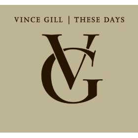 Vince Gill  These Days